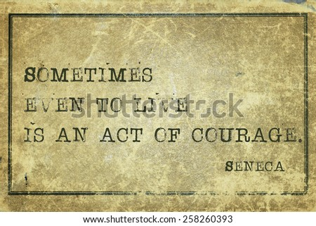 what courage leads to Physical courage is courage in the face of physical pain, hardship, death, or threat of death, while moral courage is the ability to act rightly in the face of popular opposition, shame, scandal, or discouragement.