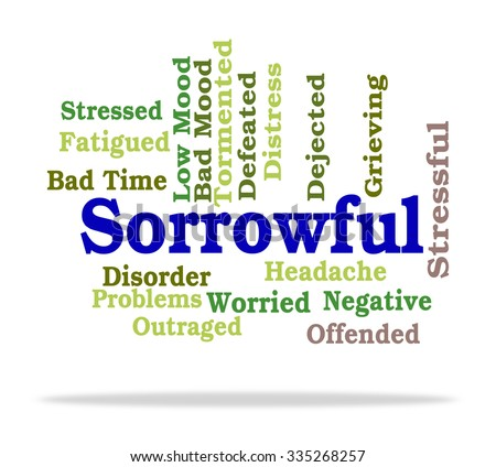 Sorrowful Word Meaning Grief Stricken And Down - stock photo