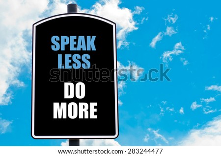 SPEAK LESS DO MORE  motivational quote written on road sign isolated over clear blue sky background with available copy space. Concept  image - stock photo