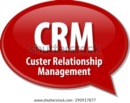 Speech bubble illustration of information technology acronym abbreviation term definition CRM Customer Relationship Management - stock photo
