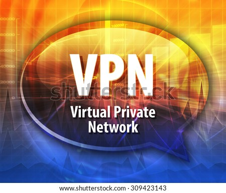 Speech bubble illustration of information technology acronym abbreviation term definition VPN Virtual Private Network - stock photo
