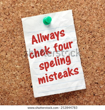 Spelling accuracy concept with mistakes made in the sentence Always check for spelling mistakes, on a reminder pinned to a cork notice board - stock photo
