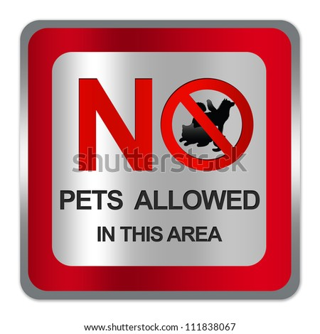 Square Silver Metallic With Red Border Plate For No Pets Allowed In This Area Prohibited Sign Isolate on White Background - stock photo