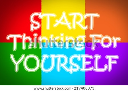 Start Thinking For Yourself Concept text on background - stock photo