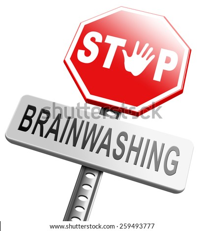 stop brainwashing, don't brainwash kids or children, no indoctrination dogmas mind control. Build your opinion on facts not on doctrine free spirit Don't follow propaganda resist brain manipulation. - stock photo