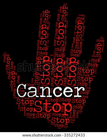 Stop Cancer Representing Warning Sign And Prohibit - stock photo