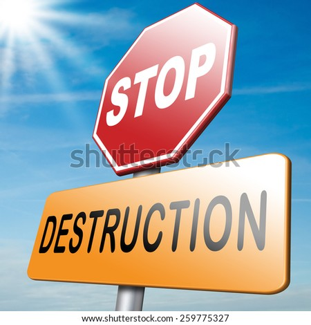 Stop destruction pollution deforestation or global warming save our planet don't destruct life on earth or single ecosystem  - stock photo