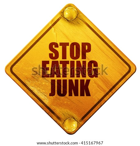 stop eating junk, 3D rendering, isolated grunge yellow road sign - stock photo