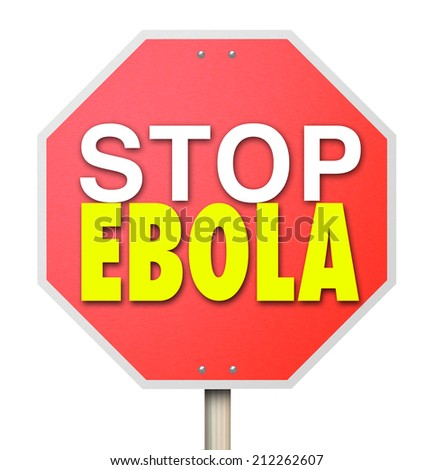Stop Ebola words on a red road sign to stop or cure the deadly disease or virus from spreading - stock photo