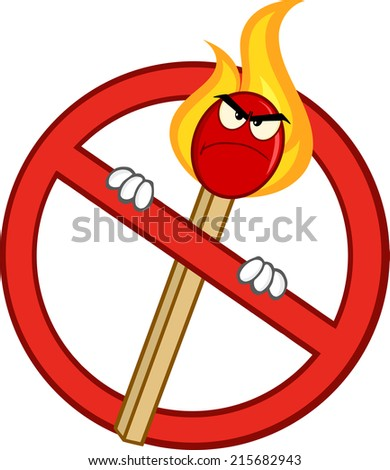 Stop Fire Sign With Angry Burning Match Stick Cartoon Mascot Character. Raster Illustration  - stock photo