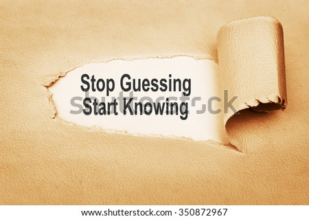 Stop Guessing, Start Knowing Concept - stock photo