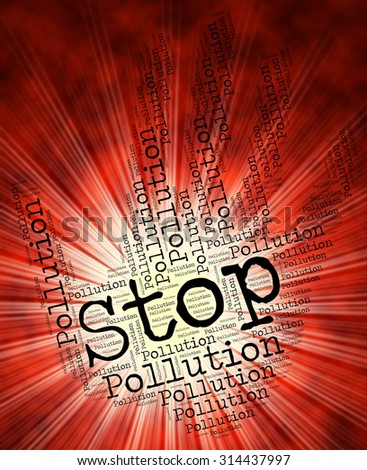 Stop Pollution Showing Air Polution And Soiling - stock photo