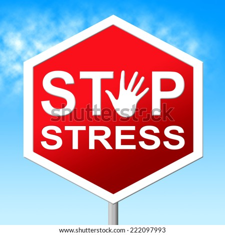 Stop Stress Representing Stressing Tension And Warning - stock photo