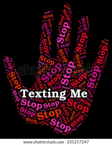 Stop Texting Me Meaning Short Message Service And Short Message Service - stock photo