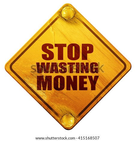 stop wasting money, 3D rendering, isolated grunge yellow road si - stock photo
