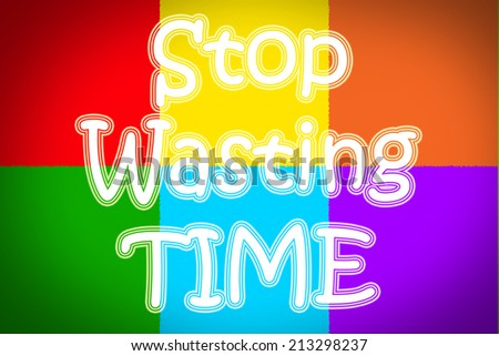Stop Wasting Time concept text on background - stock photo