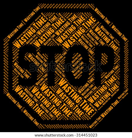 Stop Wasting Time Representing Warning Sign And Restriction - stock photo