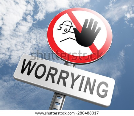 stop worrying no more worries solve all problems and relax keep calm and dont panic, panicking wont help just think positive and overcome problems - stock photo