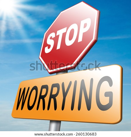 stop worrying no worries solve all problems keep calm and dont panic, just think positive and overcome problems - stock photo