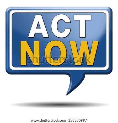 take action it is time act now. Start moving it is now or never! blue text balloon. - stock photo