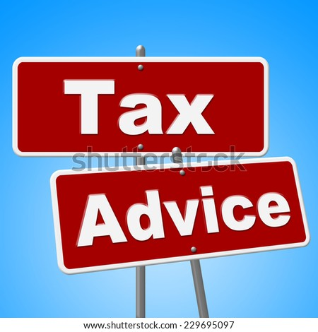 Tax Advice Signs Showing Placard Information And Message - stock photo