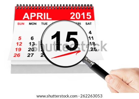 Tax Day Concept. 15 april 2015 calendar with magnifier on a white background - stock photo