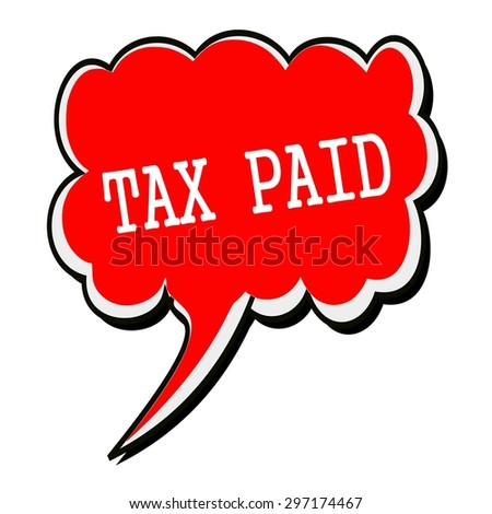 Tax paid white stamp text on red Speech Bubble - stock photo