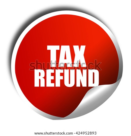 tax refund, 3D rendering, red sticker with white text - stock photo