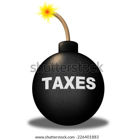 Taxes Alert Meaning Excise Bomb And Caution - stock photo