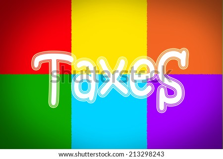 Taxes Concept text on background - stock photo