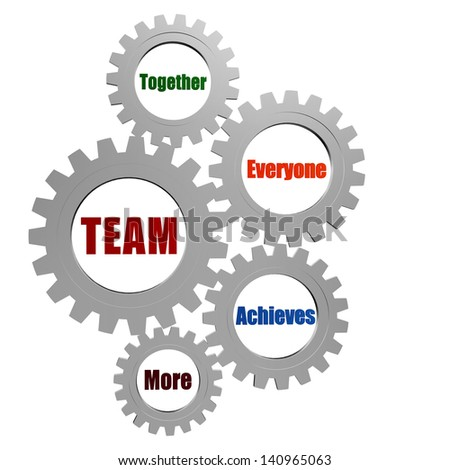 team - together, everyone, achieves, more - business concept words in 3d silver grey gearwheels - stock photo