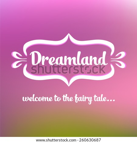 Template logo. Vintage frame with text. Land of Dreams. Travel, entertainments, dolche vita. Welcome to the fairy tale - stock photo