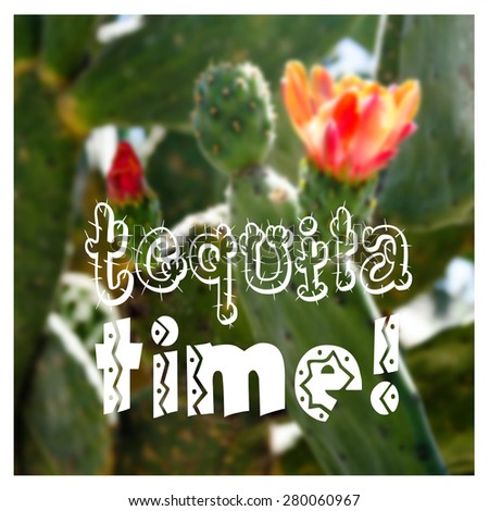 Tequila time text on blurred colorful background with cactus flowers. Mexican theme card - stock photo