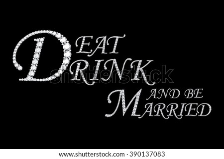 Text from diamonds Eat dirink and be married - stock photo