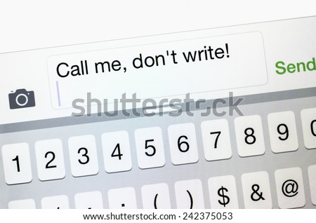 "Text message on smart phone: ""Call me, don't write!"" (for concepts of privacy, discretion, and security) - stock photo"