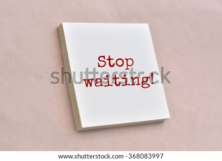 Text stop waiting on the short note texture background - stock photo