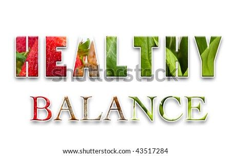 Text word  '  Healthy Balance ' with image of vegetables, fruit and carbohydrate. - stock photo
