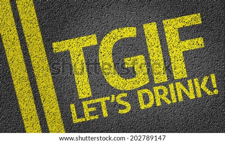TGIF Let's Drink written on the road - stock photo