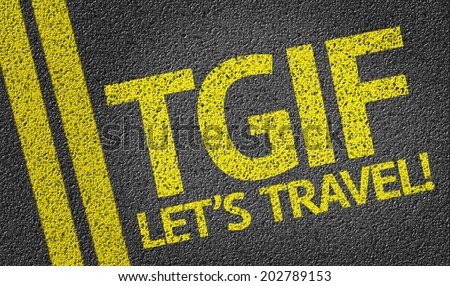 TGIF Let's Travel! written on the road - stock photo