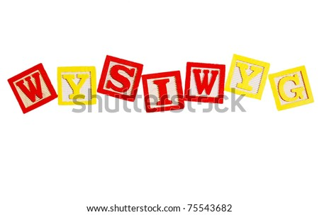 "The acronym ""wysiwyg"" (what you see is what you get) written in colorful wooden blocks, isolated on white - stock photo"