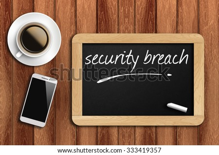 The coffee, phone  and chalkboard with word security breach - stock photo