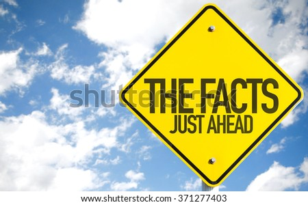 The Facts Just Ahead sign with sky background - stock photo