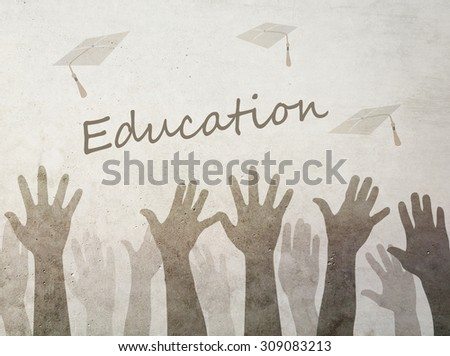 The need of education concept. Raised hands approving the need of good education. Grunge wall background. - stock photo