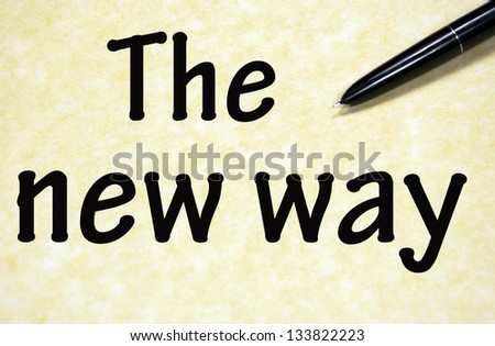 the new way title written with pen on paper - stock photo