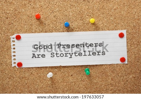 The phrase Good Presenters are Storytellers on a memo pinned to a cork notice board. Effective business presentations engage audiences from start to finish with interesting and relevant content. - stock photo