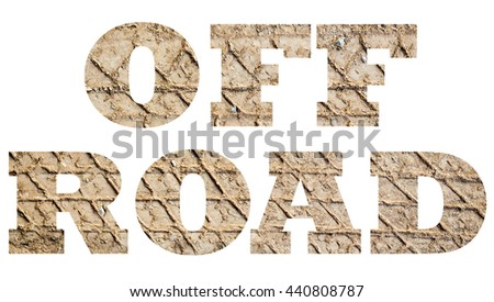 The phrase off road filled with actual photo of vehicle tracks imprinted on dirt road isolated on white background with applicable clipping or working path on each letter for creative design - stock photo