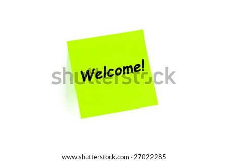"The phrase ""Welcome!"" on a post-it note isolated in white - stock photo"