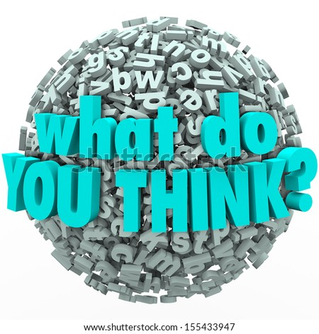 The question What Do You Think on a ball of alphabet letters to ask you to participate by offering ideas, feedback, suggestions, comments or criticism - stock photo