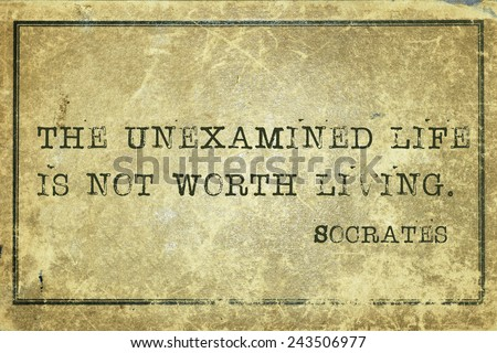 Unexamined life is not worth living meaning