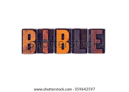 """The word """"Bible"""" written in isolated vintage wooden letterpress type on a white background. - stock photo"""